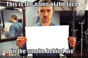 This is the name of the face  in the smoke behind me