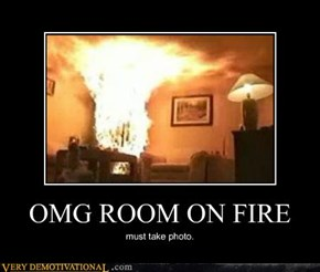 OMG ROOM ON FIRE
