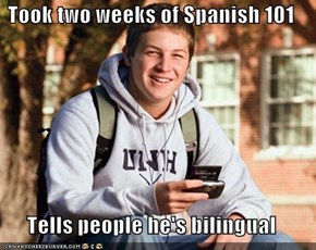 Took two weeks of Spanish 101  Tells people he's bilingual