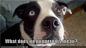 What does no pupperonis mean?