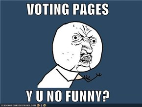 VOTING PAGES  Y U NO FUNNY?