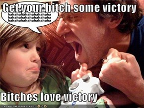 Get your bitch some victory  Bitches love victory