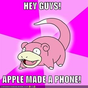 HEY GUYS!  APPLE MADE A PHONE!