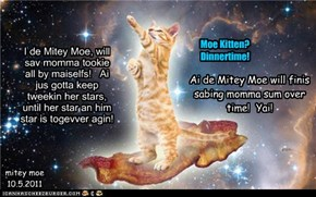 I de Mitey Moe, will sav momma tookie all by maiselfs!   Ai jus gotta keep tweekin her stars, until her star an him star is togevver agin!