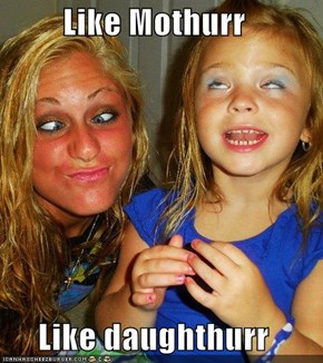 Like Mothurr  Like daughthurr