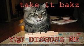 take it bakz  YOU DISGUSZ ME
