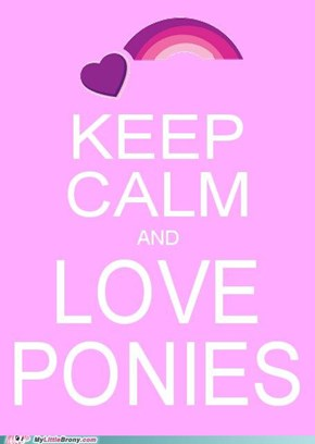 Keep Calm and Love Ponies