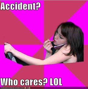 Accident?  Who cares? LOL