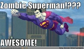 Zombie Superman!???  AWESOME!