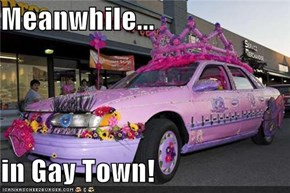 Meanwhile...  in Gay Town!