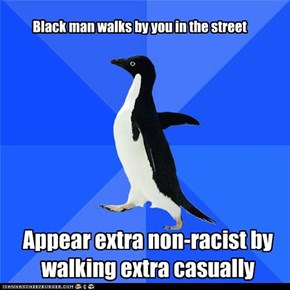 Socially Awkward Penguin: MUST. NOT. SEEM. RACIST.