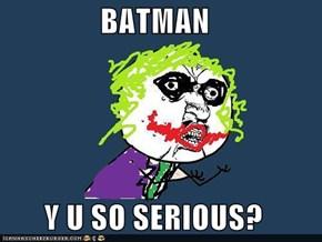 BATMAN  Y U SO SERIOUS?