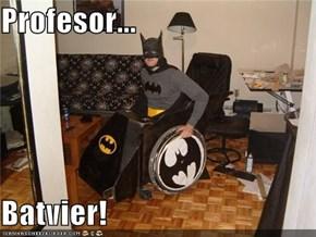 Profesor...  Batvier!
