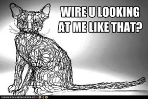 WIRE U LOOKING AT ME LIKE THAT?