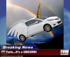 Breaking News - Yaris...It's a UNICORN!
