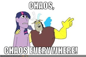 CHAOS,  CHAOS EVERYWHERE!