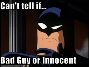 Can't tell if...  Bad Guy or Innocent