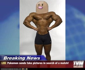 Breaking News - Pokemon sends fake pictures in search of a match!