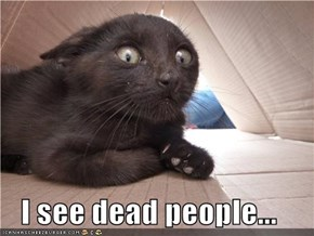 I see dead people...