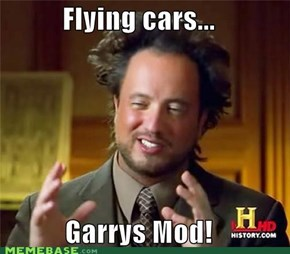 Flying cars... Garrys Mod!