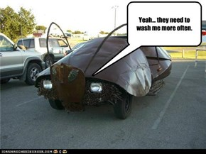 Yeah... they need to wash me more often.