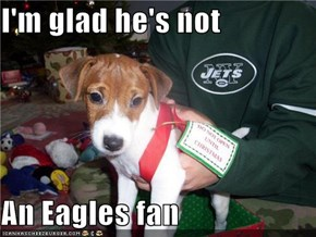 I'm glad he's not  An Eagles fan