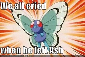We all cried  when he left Ash