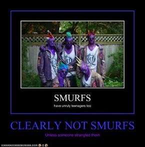 CLEARLY NOT SMURFS