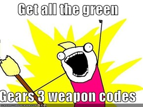 Get all the green  Gears 3 weapon codes