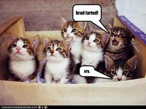 brad farted!