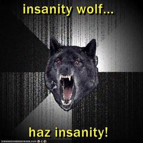 insanity wolf...  haz insanity!