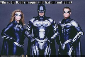 Why is Big Daddy hanging with bat girl and robin?