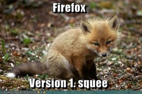 Firefox  Version 1. squee
