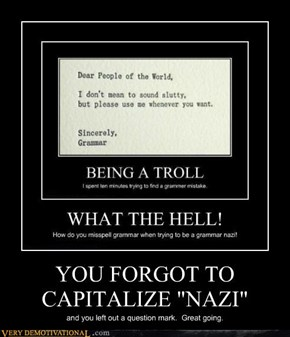 "YOU FORGOT TO CAPITALIZE ""NAZI"""