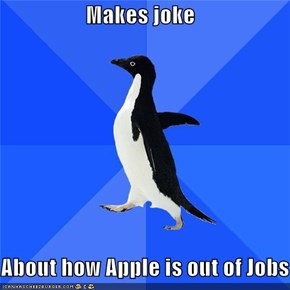 Makes joke  About how Apple is out of Jobs