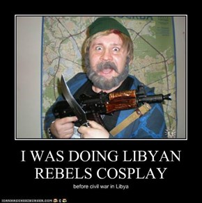 I WAS DOING LIBYAN REBELS COSPLAY