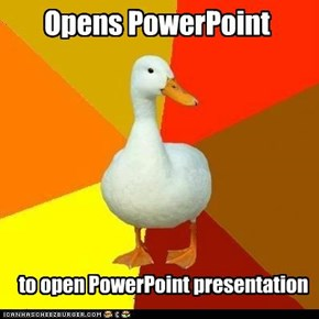 "Technologically Impaired Duck: ...""Start presentation"", there it is!"