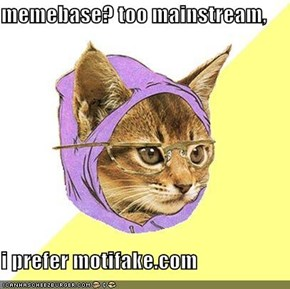 memebase? too mainstream,  i prefer motifake.com