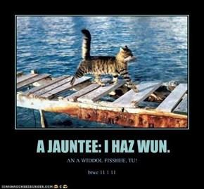 A JAUNTEE: I HAZ WUN.