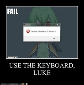 USE THE KEYBOARD, LUKE