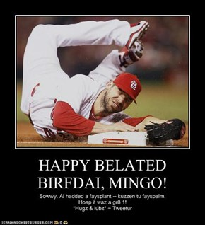HAPPY BELATED BIRFDAI, MINGO!