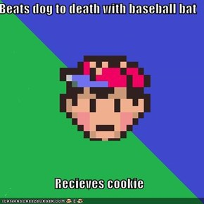 Beats dog to death with baseball bat  Recieves cookie