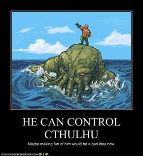 HE CAN CONTROL CTHULHU