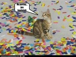 No partay... jus konfeteh