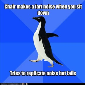 Socially Awkward Penguin: On The Wooden Chairs Too