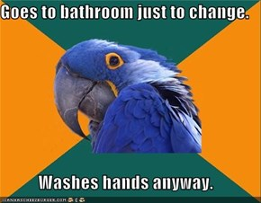 Goes to bathroom just to change.  Washes hands anyway.
