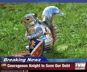 Breaking Newz - Courageous Knight to Save Our Debt