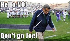 Hello NO!  Don't go Joe!