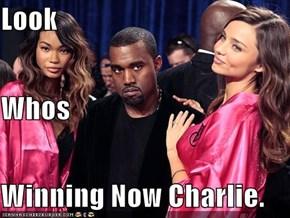 Look  Whos Winning Now Charlie.