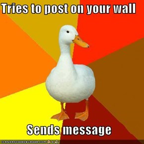 Tries to post on your wall  Sends message